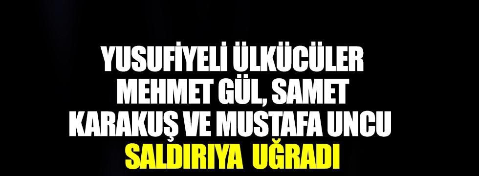 Yusufiyeli ülkücüler Mehmet Gül, Samet Karakuş ve Mustafa Uncu saldırıya uğradı