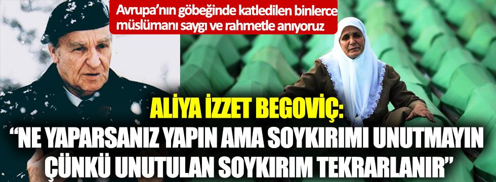 """Aliya İzzet Begoviç: Ne yaparsanız yapın ama soykırımı unutmayın Çünkü unutulan soykırım tekrarlanır."""""""