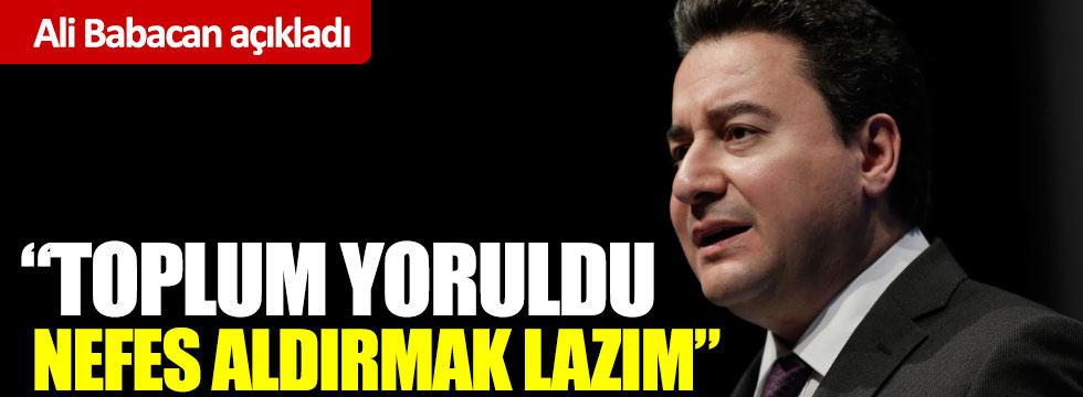 Ali Babacan: Toplum yoruldu nefes aldırmalıyız