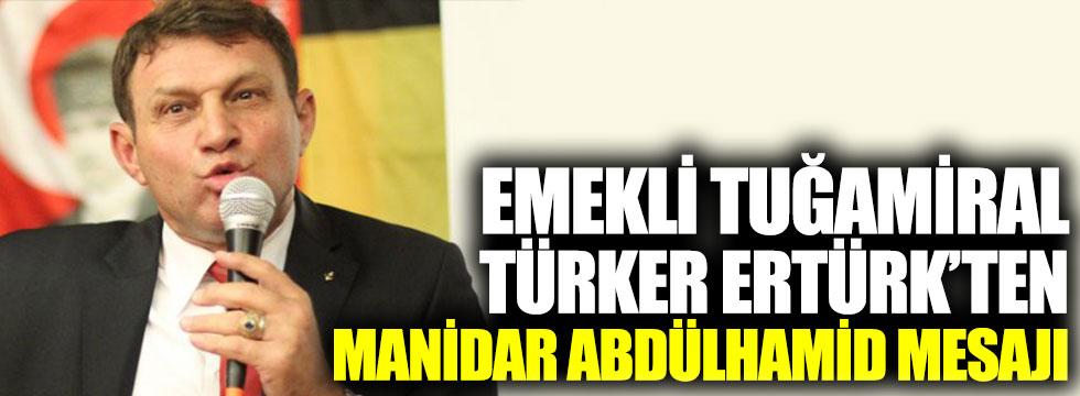 Emekli Tuğamiral Türker Ertürk'ten Abdülhamid mesajı