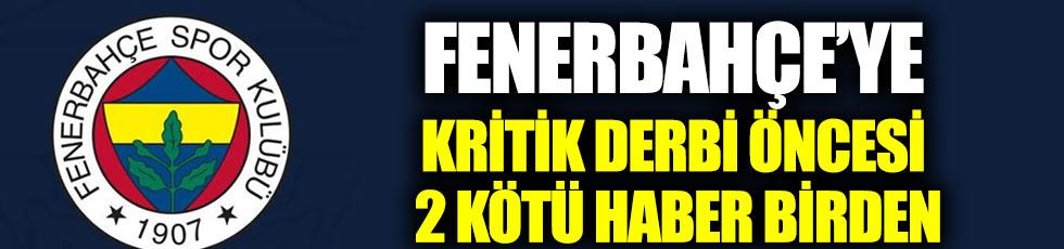 Fenerbahçe'ye kritik derbi öncesi 2 kötü haber birden