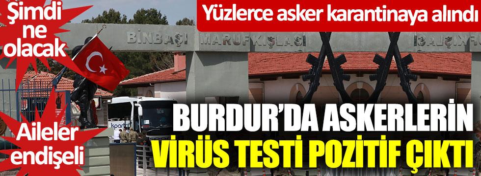 Burdur'da askerlerin virüs testi pozitif çıktı... Yüzlerce asker karantinaya alındı... Şimdi ne olacak?