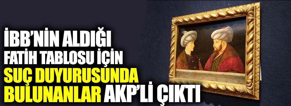İBB'nin aldığı Fatih tablosu için suç duyurusunda bulunanlar AKP'li çıktı