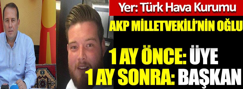 AKP Milletvekili Harun Karaca'nın oğlu Alihan Karacan Türk Hava Kurumuna 1 ay önce üye 1 ay sonra başkan oldu