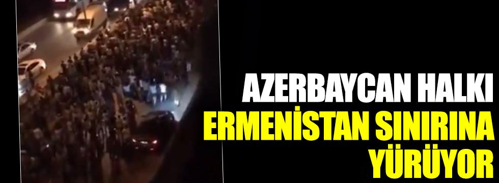 Flaş... Flaş... Azerbaycan halkı, Ermenistan sınırına yürüyor
