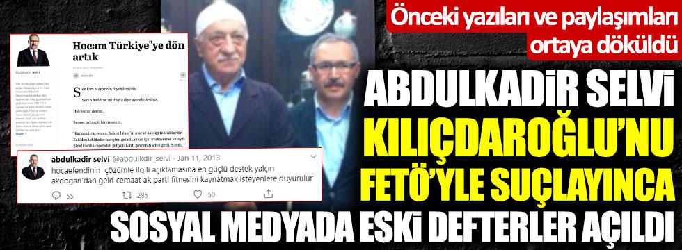 Abdulkadir Selvi Kılıçdaroğlu'nu FETÖ'yle suçlayınca eski defterler tekrar açıldı