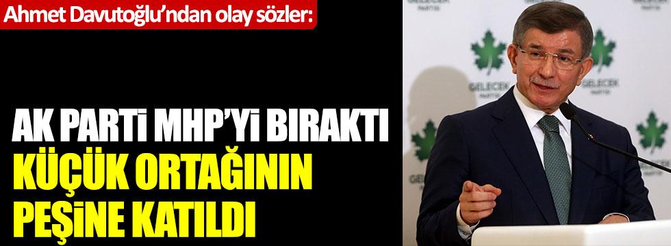 """Ahmet Davutoğlu'ndan olay sözler: """"AK Parti MHP'yi bıraktı, küçük ortağının peşine takıldı"""""""