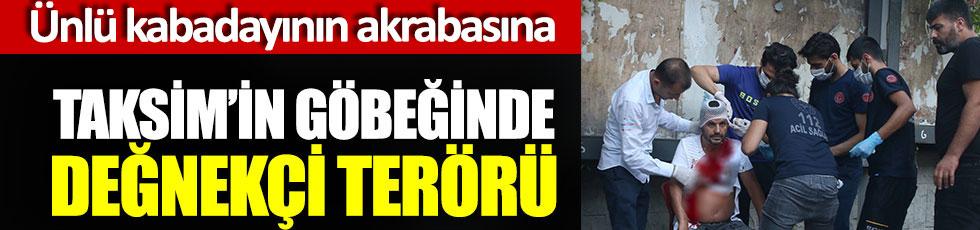 Ünlü kabadayının akrabasına Taksim'in göbeğinde değnekçi terörü