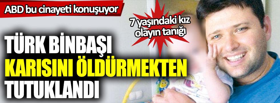ABD bu cinayeti konuşuyor: Türk binbaşı karısını öldürmekten tutuklandı