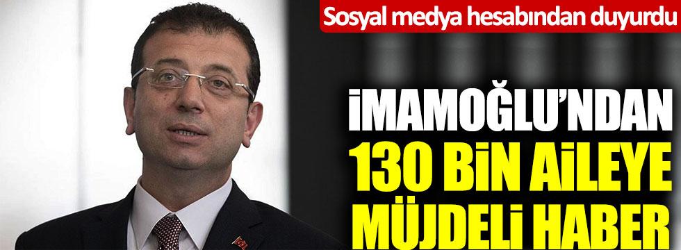 Ekrem İmamoğlu'ndan 130 bin aileye müjdeli haber!