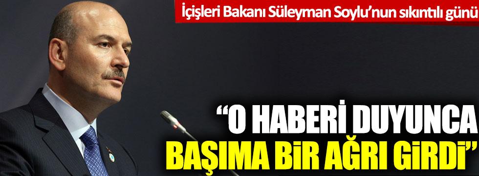 İçişleri Bakanı Süleyman Soylu'nun sıkıntılı günü: O haberi duyunca başıma bir ağrı girdi!