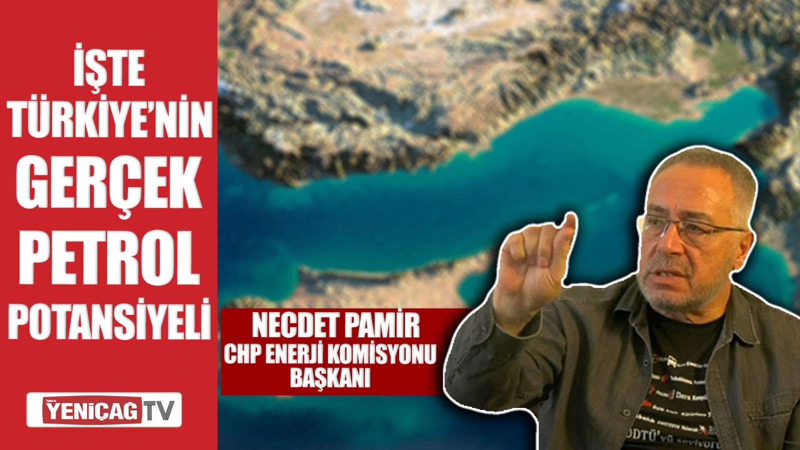 CHP Enerji Komisyonu Başkanı Necdet Pamir'den Doğu Akdeniz ve Libya'daki politikalara büyük destek!
