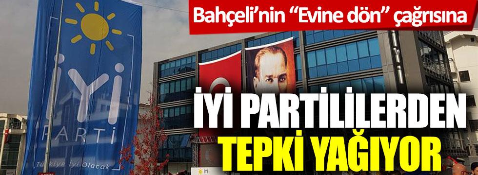 """Bahçeli'nin """"Evine dön"""" çağrısına İYİ Partililerden tepki yağıyor"""