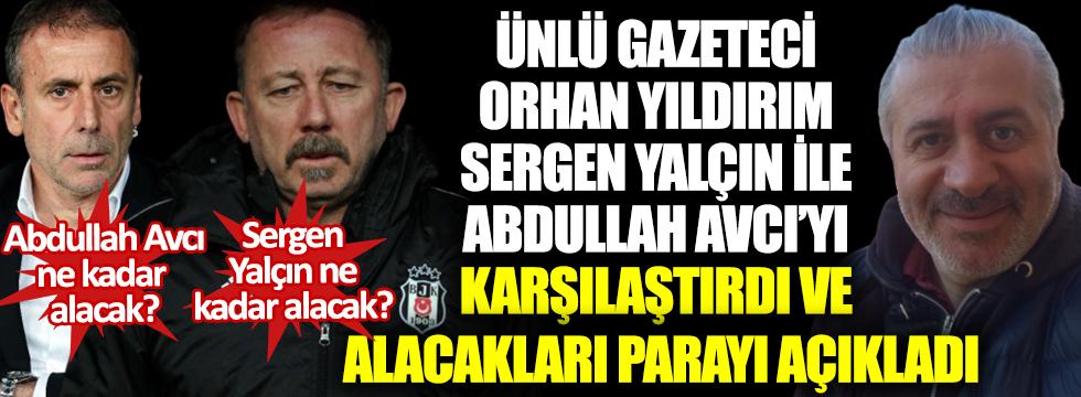 Ünlü gazeteci Orhan Yıldırım, Sergen Yalçın ve Abdullah Avcı'nın alacağı parayı açıkladı