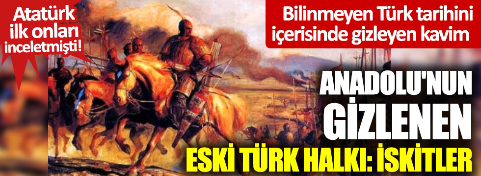 Atatürk ilk onları inceletmişti! Anadolu'nun gizlenen eski Türk halkı: İskitler!