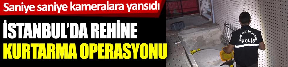İstanbul'da rehine kurtarma operasyonu! Saniye saniye kameralara yansıdı