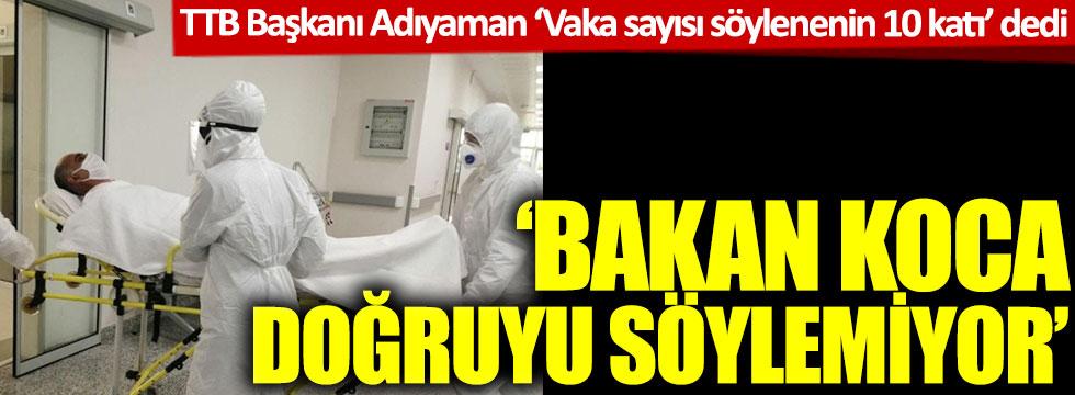 Türk Tabipler Birliği Başkanı 'Vaka sayısı söylenenin 10 katı' dedi