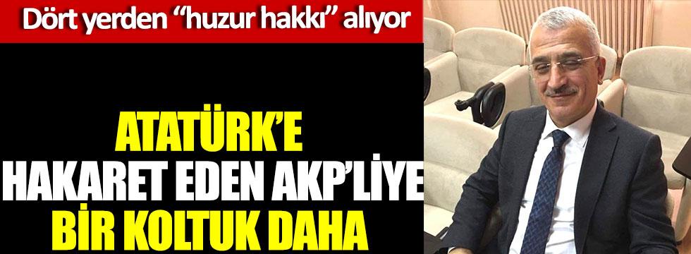 Atatürk'e hakaret eden AKP'liye bir koltuk daha, haddini aştıkça prim yapıyor