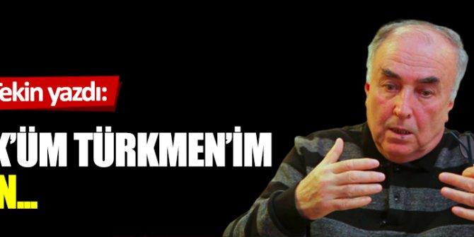Türk'üm Türkmen'im diyen...