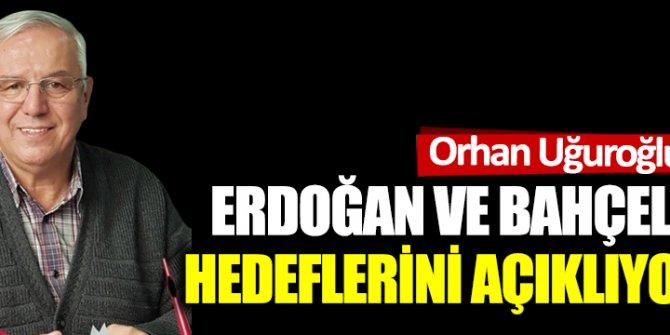 Erdoğan ve Bahçeli'nin  hedeflerini açıklıyorum