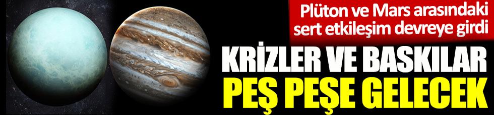 Plüton ve Mars arasındaki sert etkileşim devreye girdi! Krizler ve baskılar peş peşe gelecek