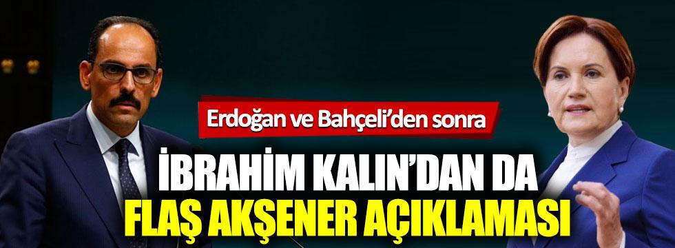 Erdoğan ve Bahçeli'den sonra İbrahim Kalın'dan da flaş Akşener açıklaması