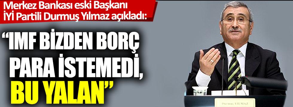 """Merkez Bankası eski Başkanı İYİ Partili Durmuş Yılmaz açıkladı: """"IMF bizden borç para istemedi, bu yalan"""