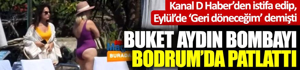 Buket Aydın bombayı Bodrum'da patlattı! Kanal D Haber'den istifa edip Eylül'de geri döneceğim demişti