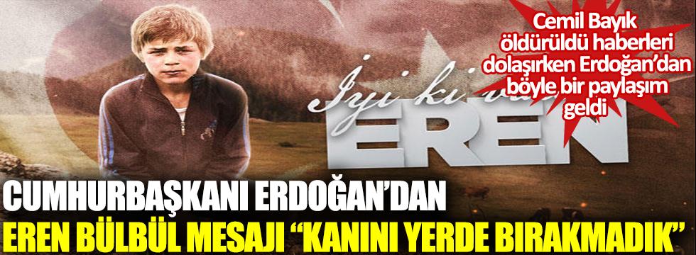 Cumhurbaşkanı Erdoğan'dan Eren Bülbül paylaşımı: Kanını yerde bırakmadık