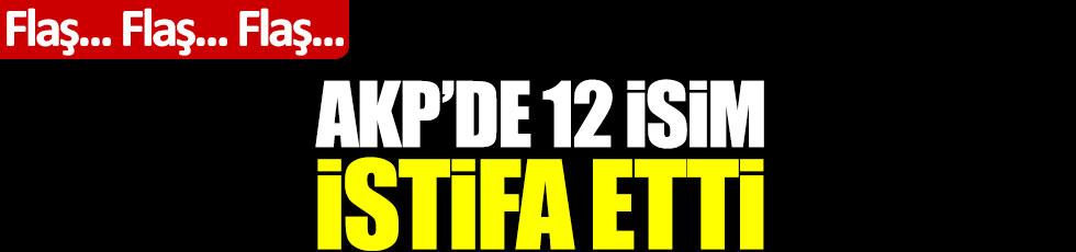 AKP'de 12 isim istifa etti