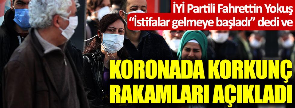 """İYİ Partili Fahrettin Yokuş """"istifalar gelmeye başladı"""" dedi ve koronada korkunç rakamları açıkladı"""
