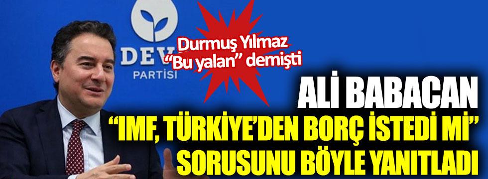 """Ali Babacan, """"IMF, Türkiye'den borç istedi mi"""" sorusunu böyle yanıtladı"""