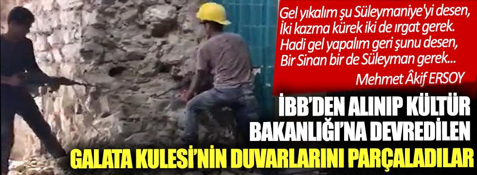 İBB'den alınıp Kültür Bakanlığı'na devredilen Galata Kulesi'nin duvarlarını hiltiyle parçaladılar