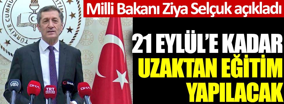 Milli Eğitim Bakanı Ziya Selçuk açıkladı: Okullar 21 Eylül'e kadar uzaktan eğitim verecek