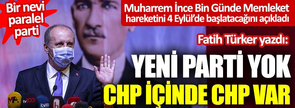 Muharrem İnce Bin Günde Memleket hareketini 4 Eylül'de başlatacağını açıkladı: Yeni parti yok CHP içinde CHP var
