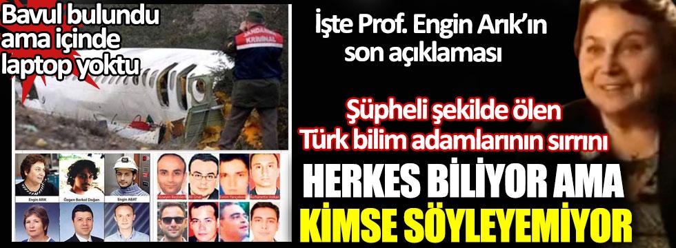 Şüpheli şekilde ölen Türk bilim adamlarının sırrı Prof. Engin Arık'ın son açıklamasında saklı