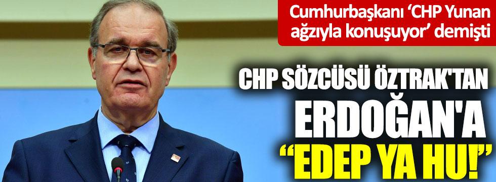"CHP Sözcüsü Öztrak'tan Erdoğan'a ""Edep Ya Hu!"""