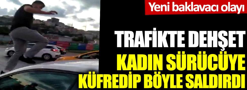 Trafikte dehşet kadın sürücüye küfredip böyle saldırdı: Yeni baklavacı olayı