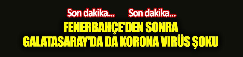 Fenerbahçe'den sonra Galatasaray'da da korona virüs şoku