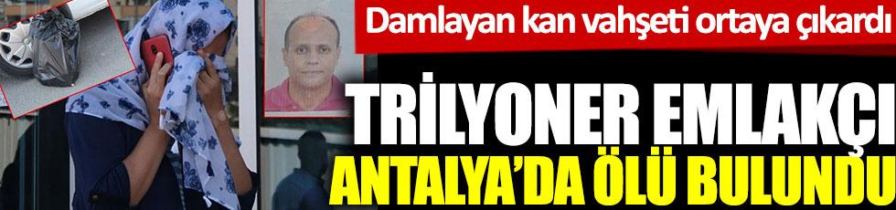 Trilyoner emlakçı Antalya'da ölü bulundu: Damlayan kan vahşeti ortaya çıkardı