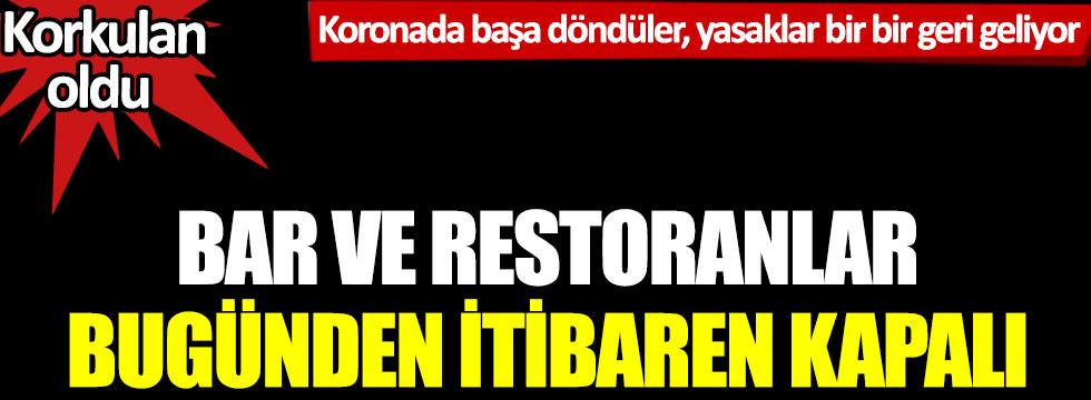 Koronada başa döndüler, yasaklar bir bir geri geliyor: Bar ve restoranlar bugünden itibaren kapalı