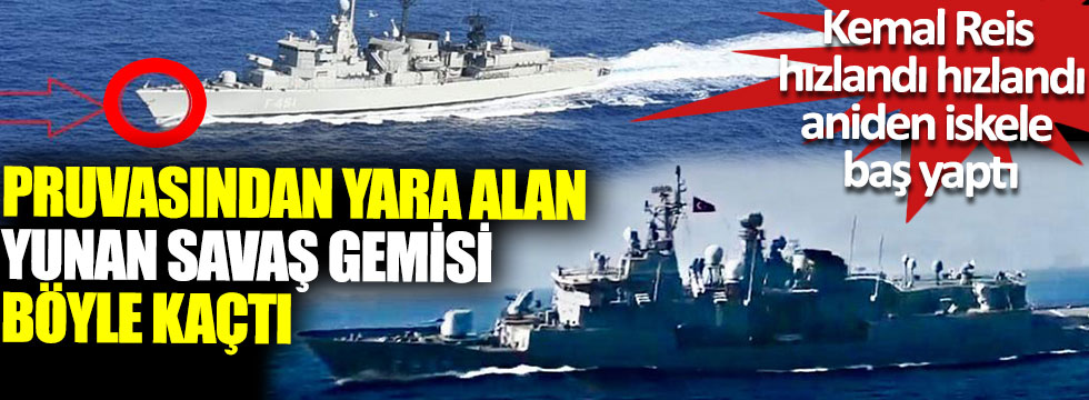 Kemal Reis hızlandı hızlandı aniden iskele baş yaptı, pruvasından yara alan Yunan gemisi böyle kaçtı