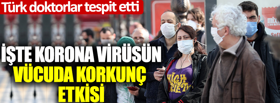 Türk doktorlar tespit etti: İşte korona virüsün vücuda korkunç etkisi