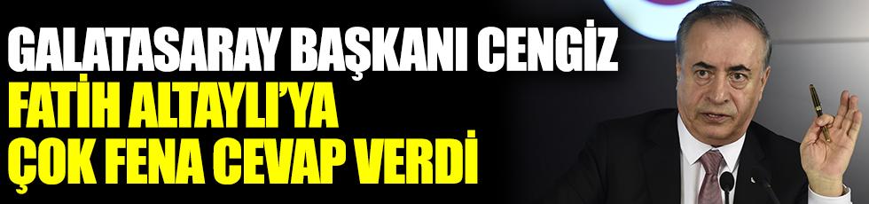 Galatasaray Başkanı Mustafa Cengiz, Fatih Altaylı'ya çok fena cevap verdi