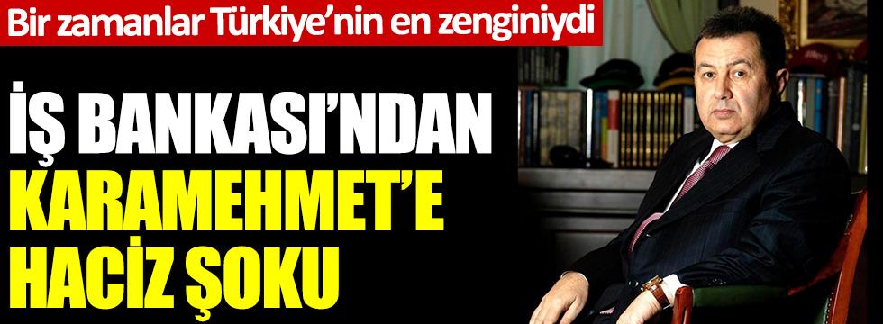Bir zamanlar Türkiye'nin en zenginiydi! İş Bankası'ndan Karamehmet'e haciz şoku!