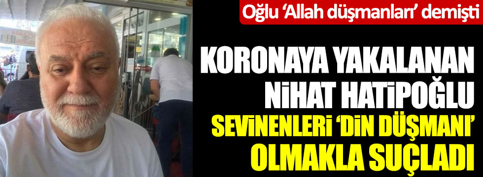 """Nihat Hatipoğlu: """"Korona virüse yakalanmama sevinenler din düşmanı"""""""