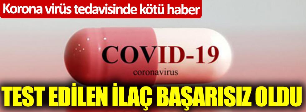 Korona virüs tedavisinde kötü haber! Test edilen ilaç başarısız oldu
