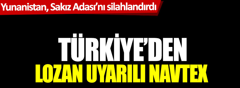 Türkiye'den Lozan uyarılı Navtex. Yunanistan Sakız Adası'nı silahlandırdı