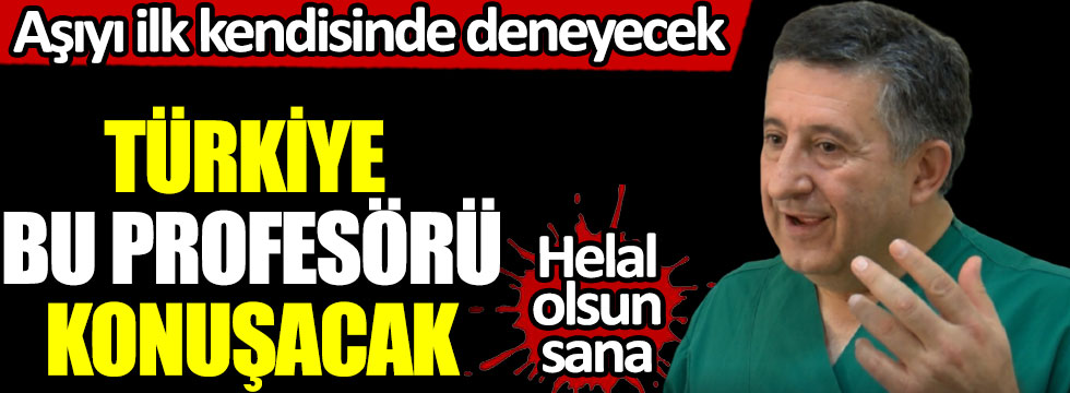 Türkiye bu profesörü konuşacak, Necmettin Ünal, aşıyı ilk kendisinde deneyecek helal olsun sana