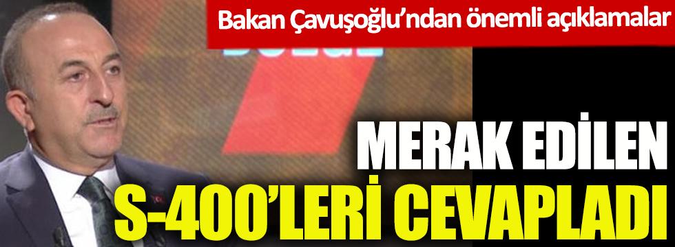 Bakan Çavuşoğlu'ndan önemli açıklamalar! Merak edilen S-400'leri cevapladı